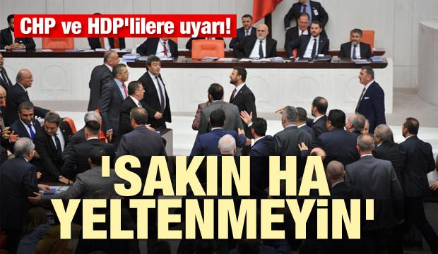 CHP ve HDP'lilere uyarı! 'Sakın ha yeltenmeyin'