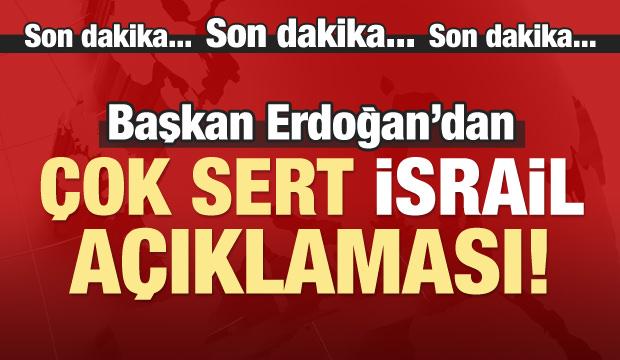 Erdoğan'dan çok sert 'İsrail' açıklaması / CANLI