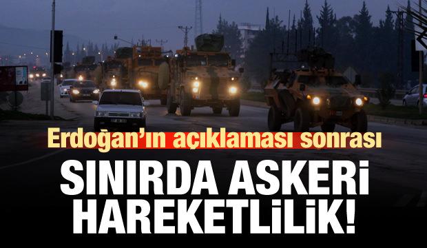 Erdoğan'ın açıklaması sonrası askeri hareketlilik!