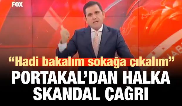 Fatih Portakal'dan skandal 'sokak' çağrısı