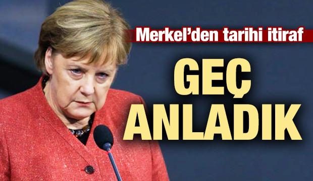 Merkel'den tarihi itiraf: Geç anladık