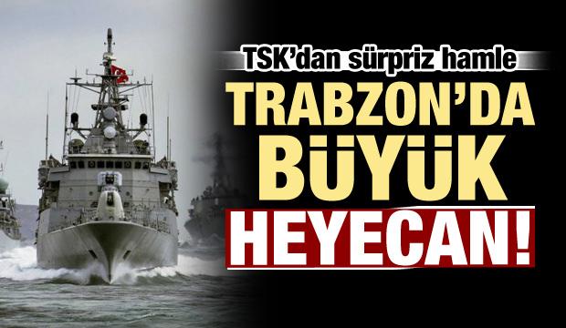 Trabzon'da büyük heyecan! TSK hareket geçti