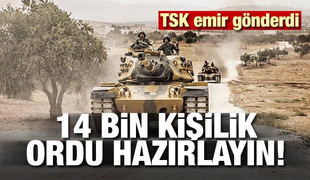TSK emir gönderdi:14 bin kişilik ordu hazırlayın