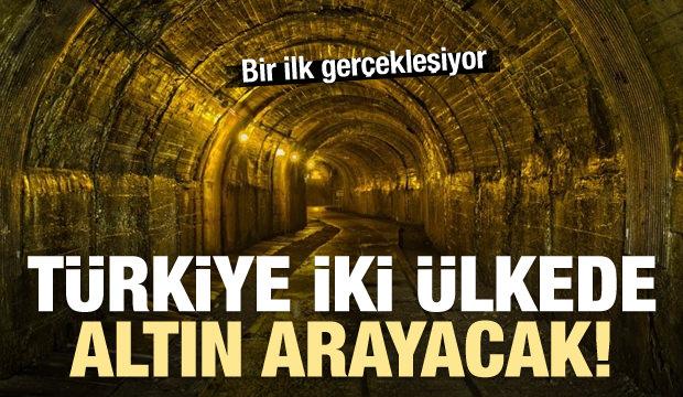 Türkiye iki ülkede altın arayacak