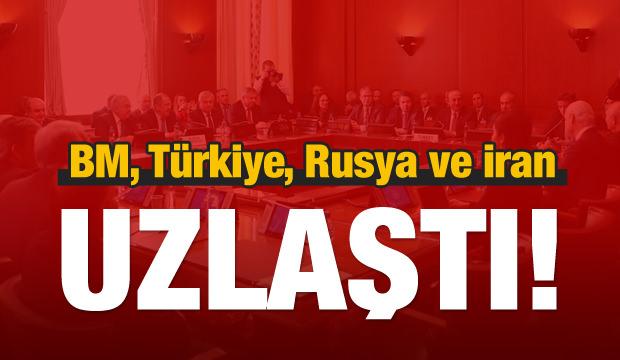 BM, Türkiye, Rusya ve İran uzlaştı