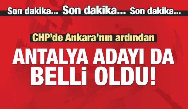 CHP'nin Ankara ve Antalya adayı belli oldu!