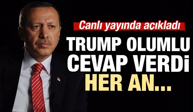 Erdoğan açıkladı: Trump olumlu cevap verdi!