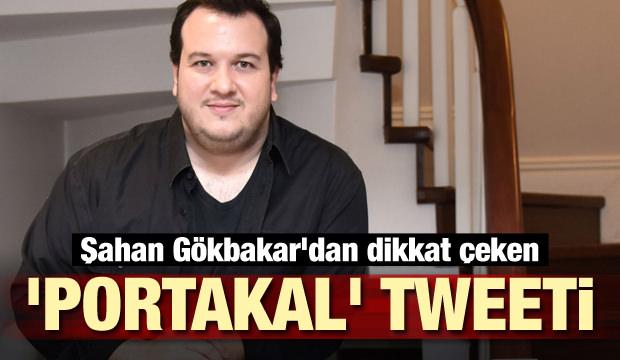 Şahan Gökbakar'dan dikkat çeken 'portakal' tweeti