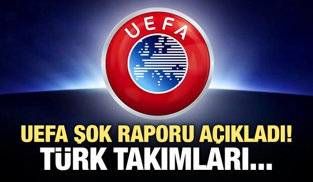 UEFA şok raporu açıkladı! Türk takımları...
