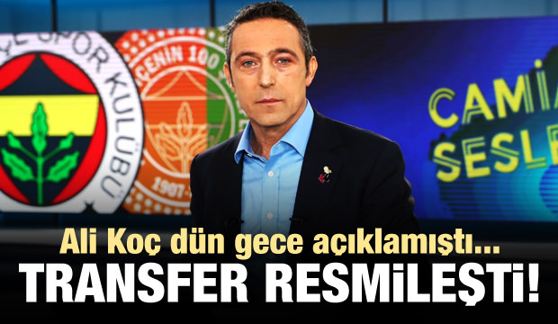 Ali Koç açıklamıştı! Transfer resmileşti...