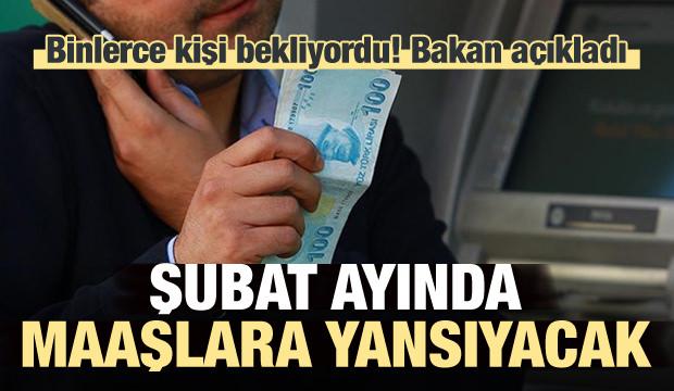 Bakan açıkladı: Şubat ayında maaşlara yansıyacak