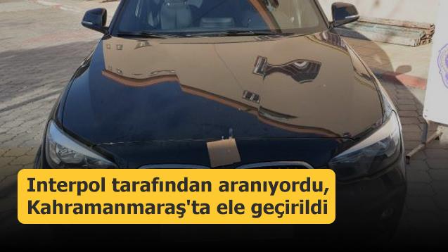 Interpol arıyordu, Kahramanmaraş'ta ele geçirildi