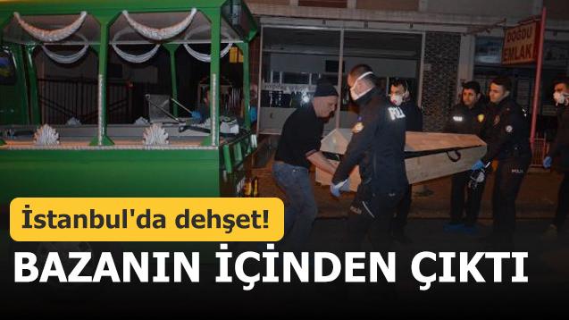 İstanbul'da dehşet! Bazanın içinden çıktı