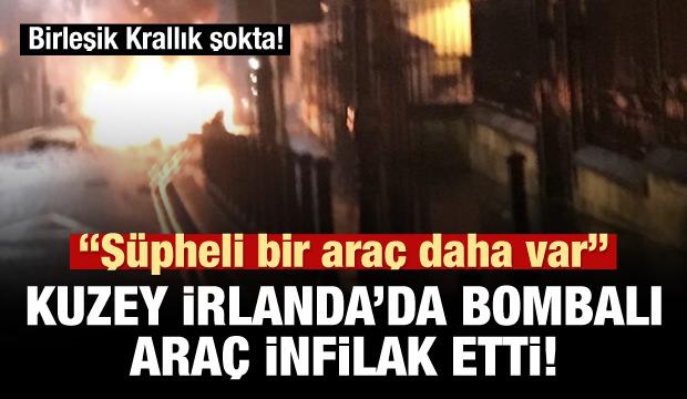 Kuzey İrlanda'da bomba yüklü araç infilak etti!