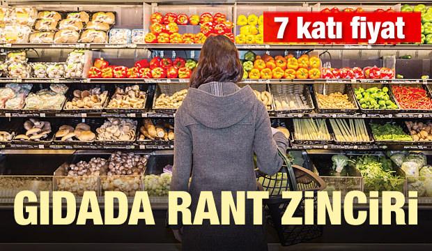 Gıdada rant zinciri! 7 katı fiyat