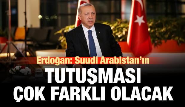 Erdoğan: Suudi Arabistan'ın tutuşması çok farklı olacak