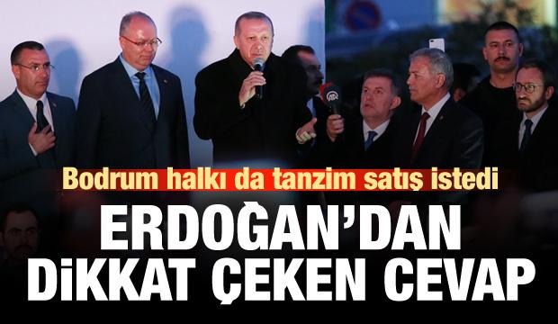 Bodrum halkının 'tanzim' isteğine Erdoğan'dan dikkat çeken cevap