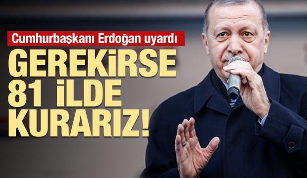 Cumhurbaşkanı Erdoğan uyardı: Gerekirse 81 ilde kurarız