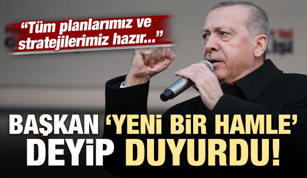 Erdoğan duyurdu: Yeni bir hamlenin arefesindeyiz...