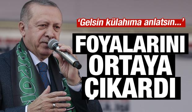 Erdoğan foyalarını ortaya çıkardı