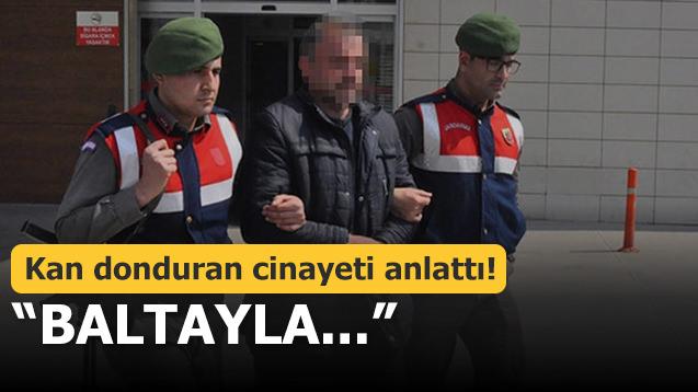 Kan donduran cinayeti anlattı! ''Baltayla...''