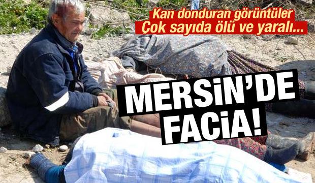 Mersin'de facia: Çok sayıda ölü ve yaralı