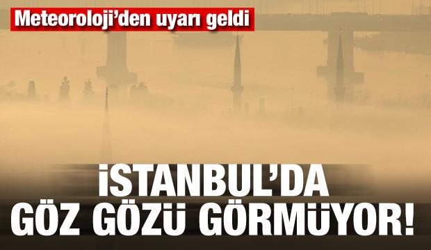Meteoroloji'den uyarı geldi! İstanbul'da göz gözü görmüyor