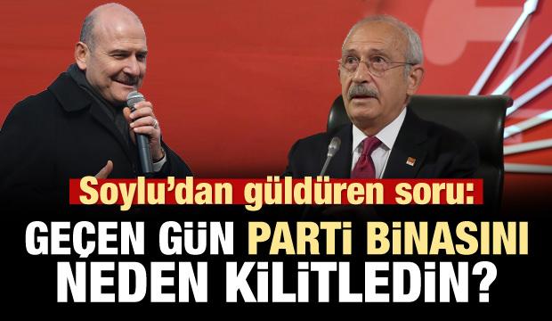 Soylu'dan Kılıçdaroğlu'na: Geçen gün parti binasını niye kilitledin?