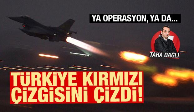 Türkiye kırmızı çizgisini çizdi: Ya operasyon, ya da...