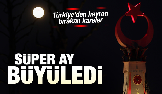 Türkiye'den 'Süper Ay' manzaraları