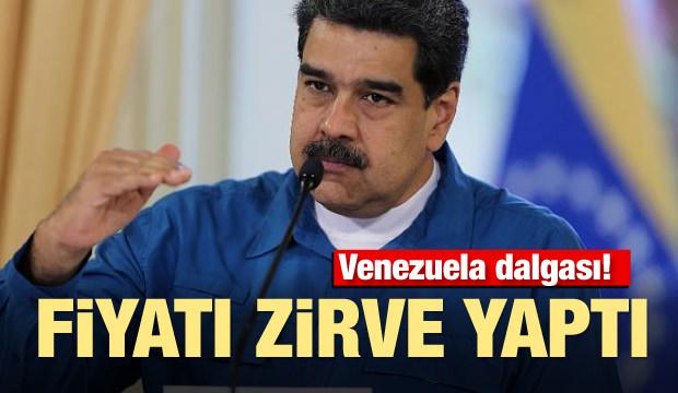 Venezuela dalgası! Fiyatı zirve yaptı