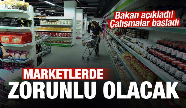 Bakan Pekcan açıkladı: Marketlerde zorunlu olacak
