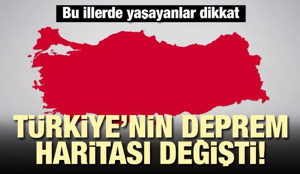 Bu illerde yaşayanlar dikkat! Türkiye'nin deprem haritası değişti