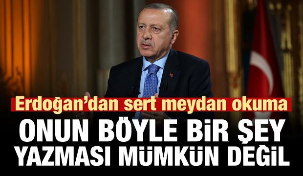 Erdoğan: Onun böyle bir şey yazması mümkün değil!