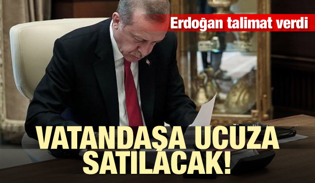 Erdoğan talimat verdi! Vatandaşa ucuza satılacak