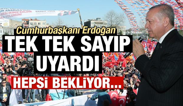 Erdoğan tek tek sayıp uyardı!