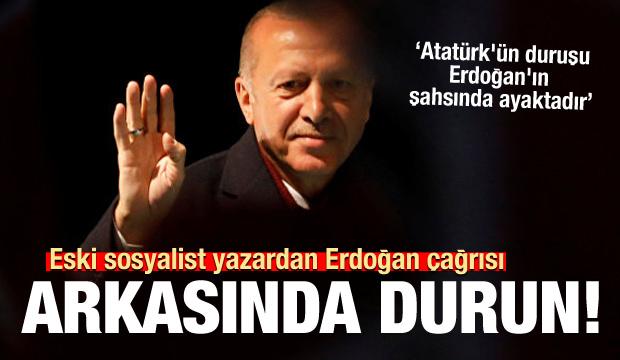Eski sosyalist yazardan Erdoğan çağrısı: Tek vücut arkasında durun