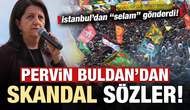 Pervin Buldan'dan skandal açıklama! İstanbul'dan selam gönderdi...