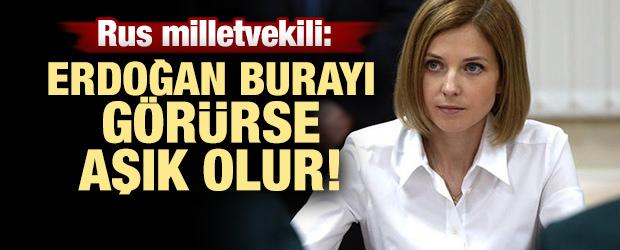 Rus milletvekili: 'Erdoğan burayı görürse aşık olur'