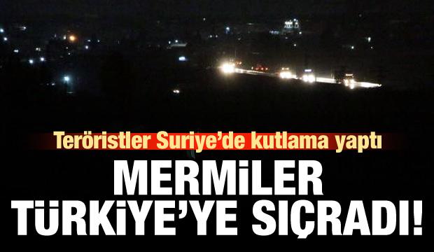 Teröristler kutlama yaptı! Mermiler Türkiye'ye sıçradı!