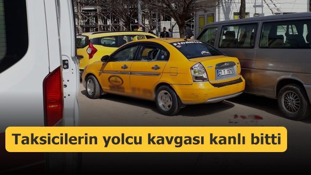 Taksicilerin yolcu kavgası kanlı bitti