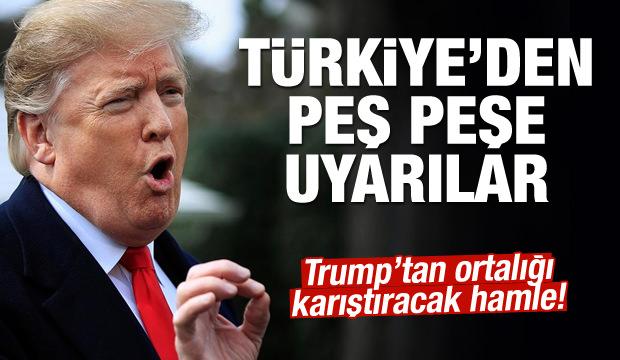 Trump'tan ortalığı karıştıracak hamle! Türkiye'den peş peşe uyarılar