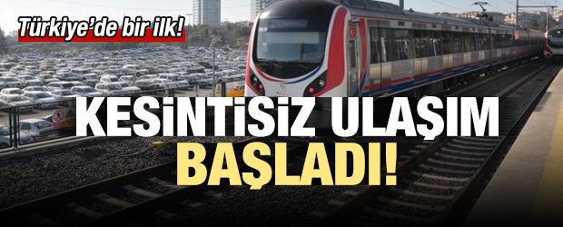 Türkiye'de bir ilk! Kesintisiz ulaşım başladı