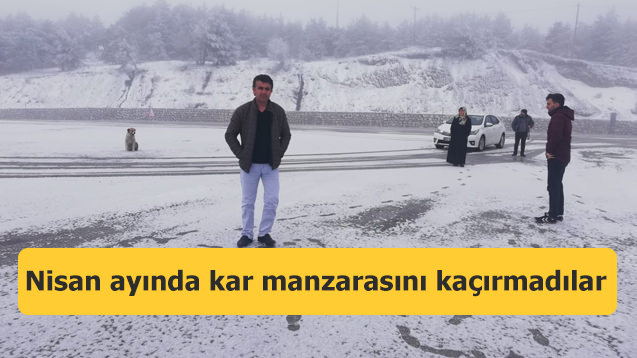 Nisan ayında kar manzarasını kaçırmadılar