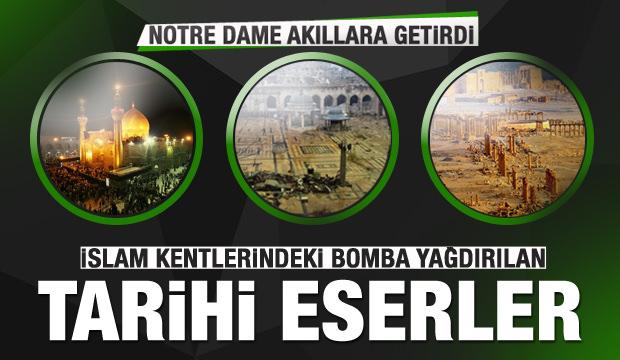 Notre Dame akıllara getirdi! İslam kentlerinde bombalanan eserler