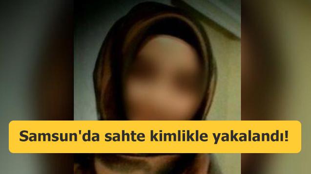 Samsun'da sahte kimlikle yakalandı!