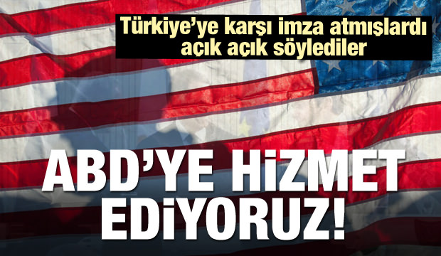 Türkiye'ye karşı imza atıp açık açık söylediler: ABD'ye hizmet ediyoruz