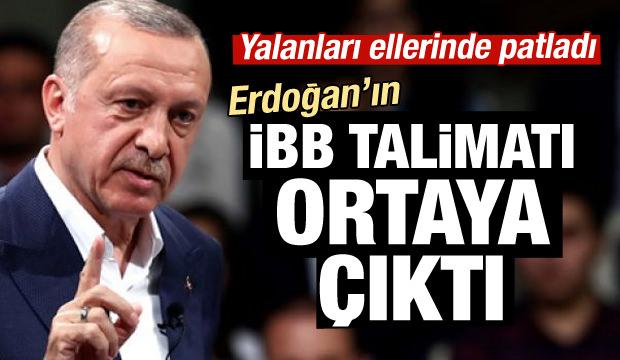 Yalanları ellerinde patladı! İşte Erdoğan'ın İBB talimatı