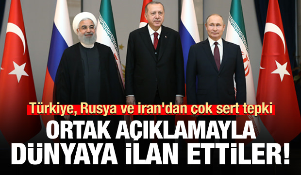 Türkiye, Rusya ve İran'dan ortak açıklama: ABD'nin kararını kınıyoruz