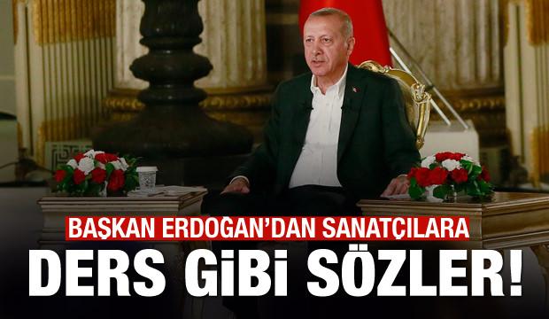 Başkan Erdoğan'dan sanatçılara ders gibi sözler